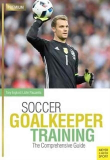 Soccer Goalkeeping Training : The Comprehensive Guide, Paperback Book