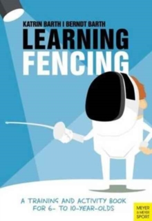 Learning Fencing : A Training and Activity Book for 6 to 10 Year Olds, Paperback Book