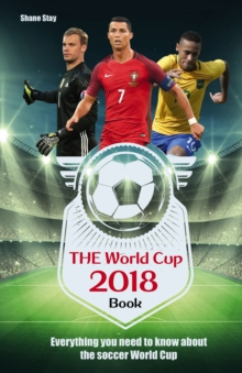The World Cup 2018 Book : Everything You Need to Know About the Soccer World Cup, Paperback Book