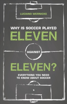 Why Is Soccer Played Eleven Against Eleven : Everything You Need To Know About Soccer, Paperback Book