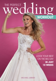 The Perfect Wedding Workout : Look Your Best on the Big Day in Just 10 Weeks, Paperback / softback Book