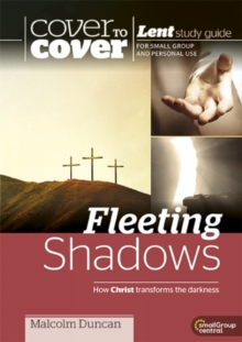 Fleeting Shadows - How Christ Transforms the Darkness : Cover to Cover Lent, Paperback Book