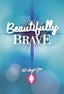 Beautifully Brave : 60 Days for Girls, Paperback / softback Book