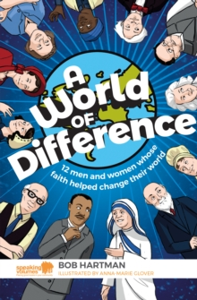 A World of Difference : 12 men and women whose faith helped change their world, Paperback / softback Book
