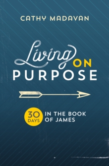 Living on Purpose : 30 Days in the Book of James, Paperback / softback Book