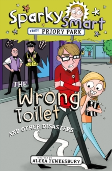 Sparky Smart from Priory Park: The Wrong Toilet and Other Disasters, Paperback / softback Book