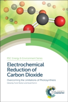 Electrochemical Reduction of Carbon Dioxide : Overcoming the Limitations of Photosynthesis, Hardback Book