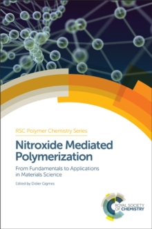 Nitroxide Mediated Polymerization : From Fundamentals to Applications in Materials Science, Hardback Book