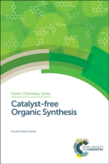 Catalyst-free Organic Synthesis, Hardback Book