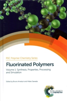 Fluorinated Polymers : Volume 1: Synthesis, Properties, Processing and Simulation, Hardback Book