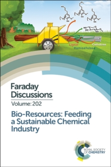 Bio-resources: Feeding a Sustainable Chemical Industry : Faraday Discussion 202, Hardback Book
