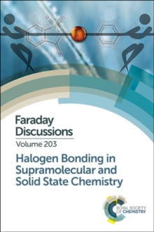 Halogen Bonding in Supramolecular and Solid State Chemistry : Faraday Discussion 203, Hardback Book