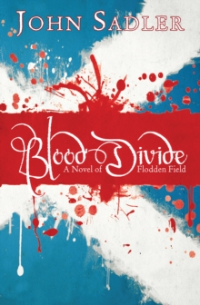 Blood Divide : A novel of Flodden Field, EPUB eBook