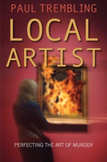 Local Artist : Perfecting the Art of Murder, Paperback / softback Book