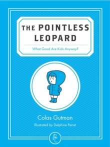 The Pointless Leopard : What Good are Kids Anyway?, Paperback / softback Book