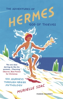 The Adventures of Hermes, God of Thieves : 100 Journeys through Greek Mythology, Paperback / softback Book