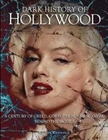 Dark History of Hollywood : A century of greed, corruption and scandal behind the movies, Hardback Book