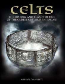 Celts : The History and Legacy of One of the Oldest Cultures in Europe, Hardback Book