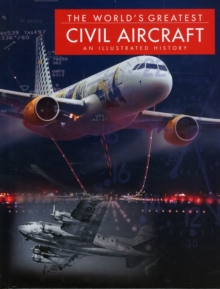 The World's Greatest Civil Aircraft : An Illustrated History, Hardback Book