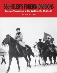 Ss: Hitler's Foreign Divisions : Foreign Volunteers in the Waffen Ss 1941-45, Paperback / softback Book