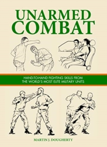Unarmed Combat : Hand-to-Hand Fighting Skills from the World's Most Elite Military Units, Hardback Book