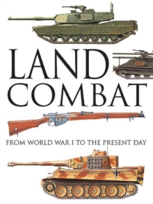 Land Combat : From World War I to the Present Day, Hardback Book