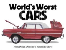 The World's Worst Cars : From Design Disasters to Financial Failures, Paperback / softback Book
