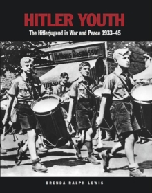 Hitler Youth : The Hitlerjugend in War and Peace 1933-1945, Paperback Book