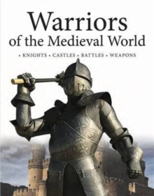 Warriors of the Medieval World : Battles * Castles * Weapons * Sieges, Hardback Book