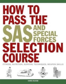 How to Pass the SAS and Special Forces Selection Course : Fitness, Nutrition, Survival Techniques, Weapon Skills, Paperback / softback Book