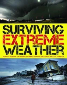 Surviving Extreme Weather : How to Survive the Worst Storms, Floods, Droughts and Cold Spells, Paperback / softback Book