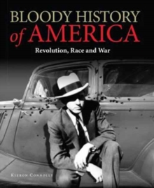Bloody History of America : Revolution, Race and War, Hardback Book