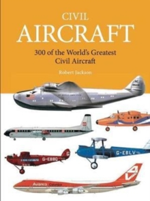 Civil Aircraft : 300 of the World's Greatest Civil Aircraft, Paperback Book