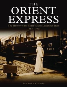 The Orient Express : The History of the World's Most Luxurious Train 1883-Present Day, Paperback Book