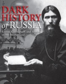 Dark History of Russia : Crime, Corruption and Murder in the Motherland, Hardback Book