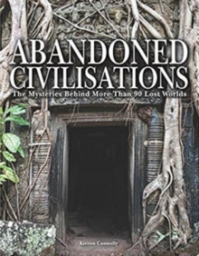 Abandoned Civilisations : The Mysteries Behind More Than 90 Lost Worlds, Hardback Book