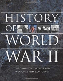 History of World War II : The campaigns, battles and weapons from 1939 to 1945, Paperback / softback Book