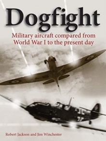 Dogfight : Military aircraft compared from World War I to the present day, Hardback Book