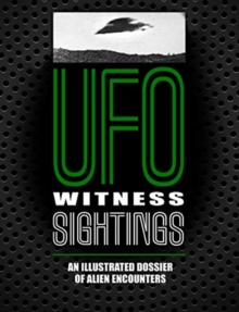 UFO Witness Sightings : An Illustrated Dossier of Alien Encounters, Paperback / softback Book