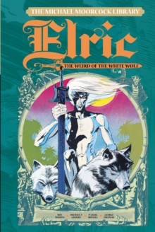 The Michael Moorcock Library : Elric, Weird of the White Wolf, Volume 4, Hardback Book