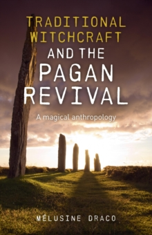 Traditional Witchcraft and the Pagan Revival : A Magical Anthropology, Paperback / softback Book