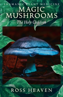 Shamanic Plant Medicine - Magic Mushrooms: The Holy Children, Paperback / softback Book