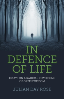 In Defence of Life : Essays on a Radical Reworking of Green Wisdom, EPUB eBook