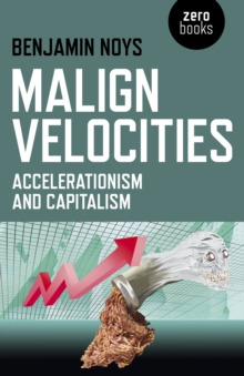 Malign Velocities : Accelerationism and Capitalism, Paperback / softback Book