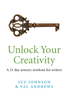 Unlock Your Creativity : A 21-day Sensory Workout for Writers, Paperback Book