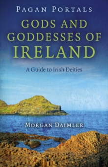 Pagan Portals - Gods and Goddesses of Ireland : A Guide to Irish Deities, Paperback Book