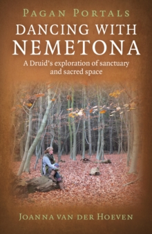 Pagan Portals - Dancing with Nemetona : A Druid's Exploration of Sanctuary and Sacred Space, Paperback / softback Book