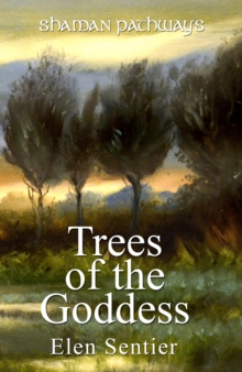 Shaman Pathways - Trees of the Goddess : A New Way of Working with the Ogham, Paperback Book