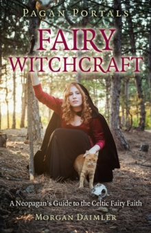 Pagan Portals - Fairy Witchcraft : A Neopagan's Guide to the Celtic Fairy Faith, Paperback Book
