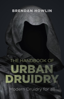 The Handbook of Urban Druidry : Modern Druidry for All, Paperback Book